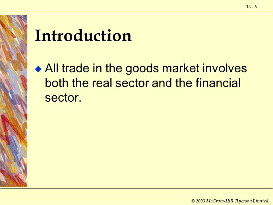 Introduction All trade in the goods market involves both the real sector and the financial sector.