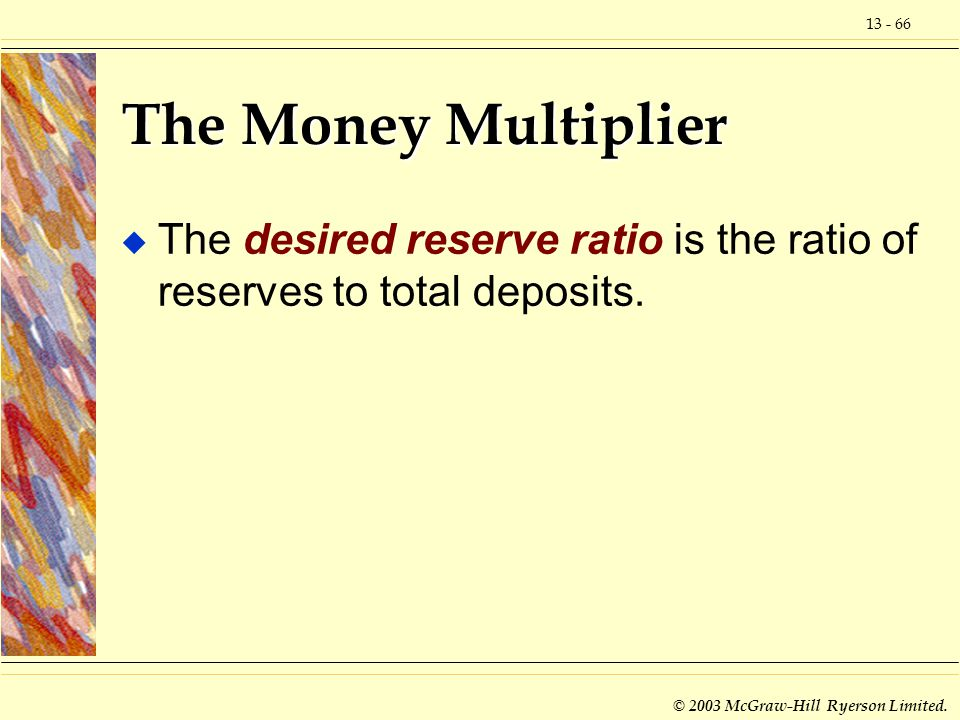 The Money Multiplier The desired reserve ratio is the ratio of reserves to total deposits.