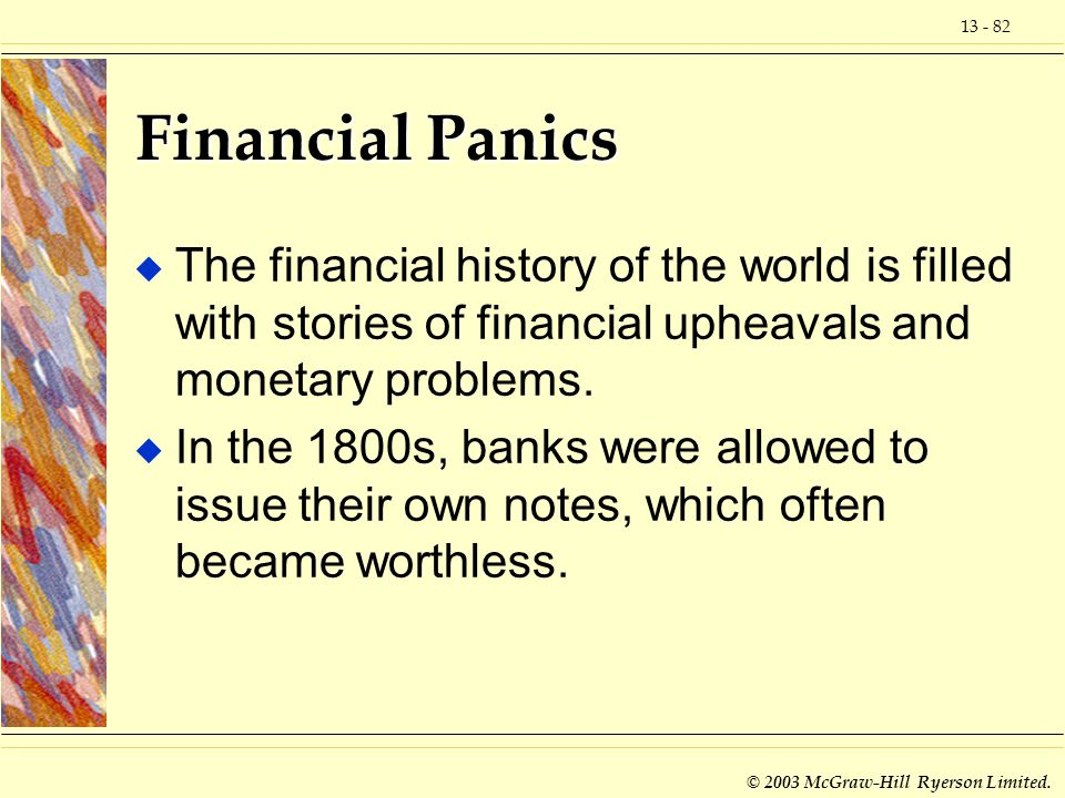 Financial Panics The financial history of the world is filled with stories of financial upheavals and monetary problems.