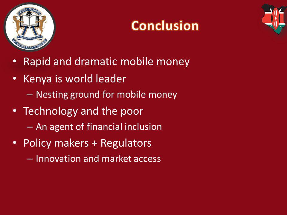 Conclusion Rapid and dramatic mobile money Kenya is world leader