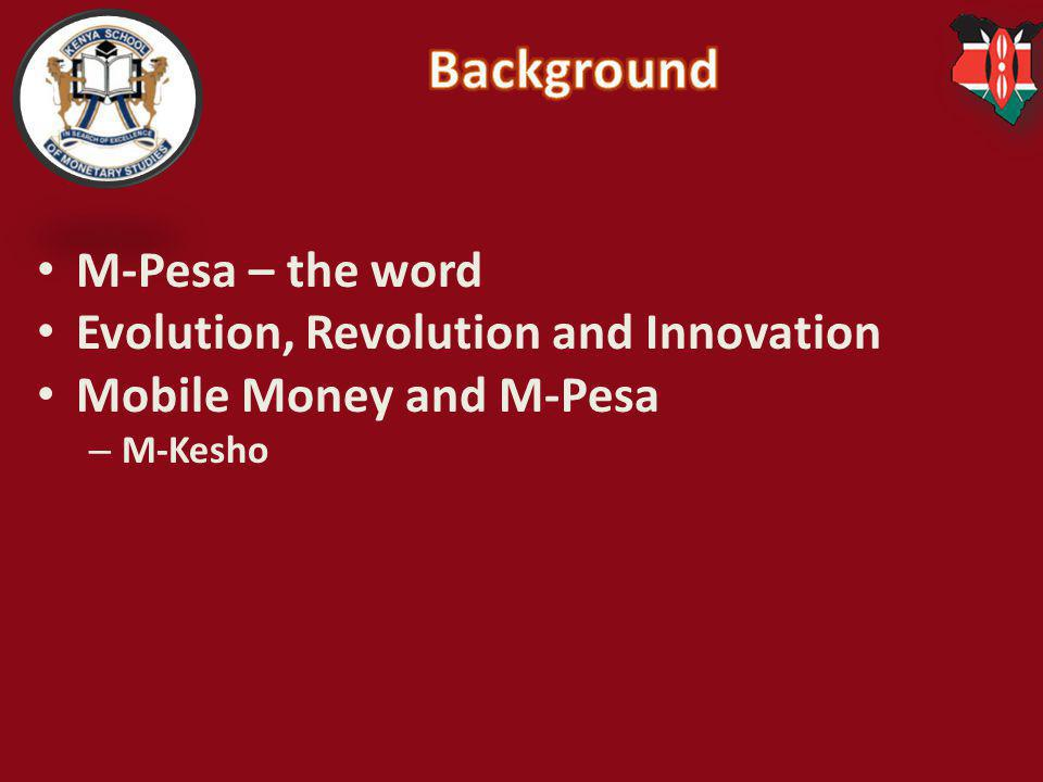Background M-Pesa – the word Evolution, Revolution and Innovation