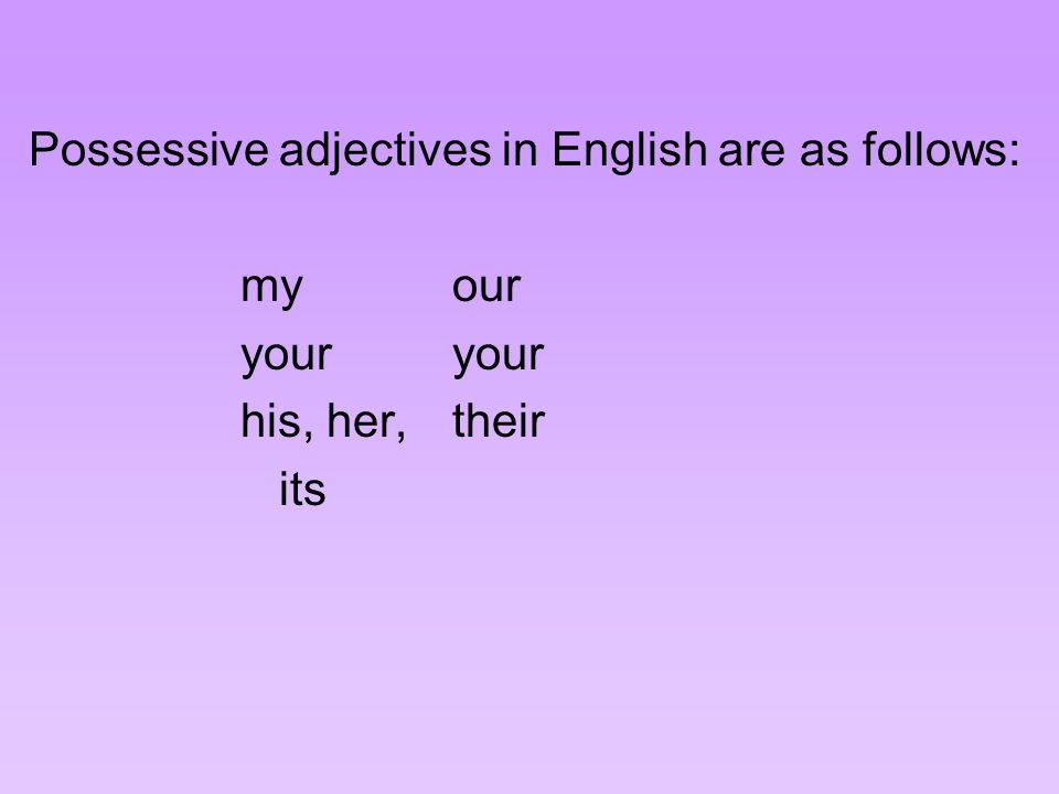 Possessive adjectives in English are as follows: