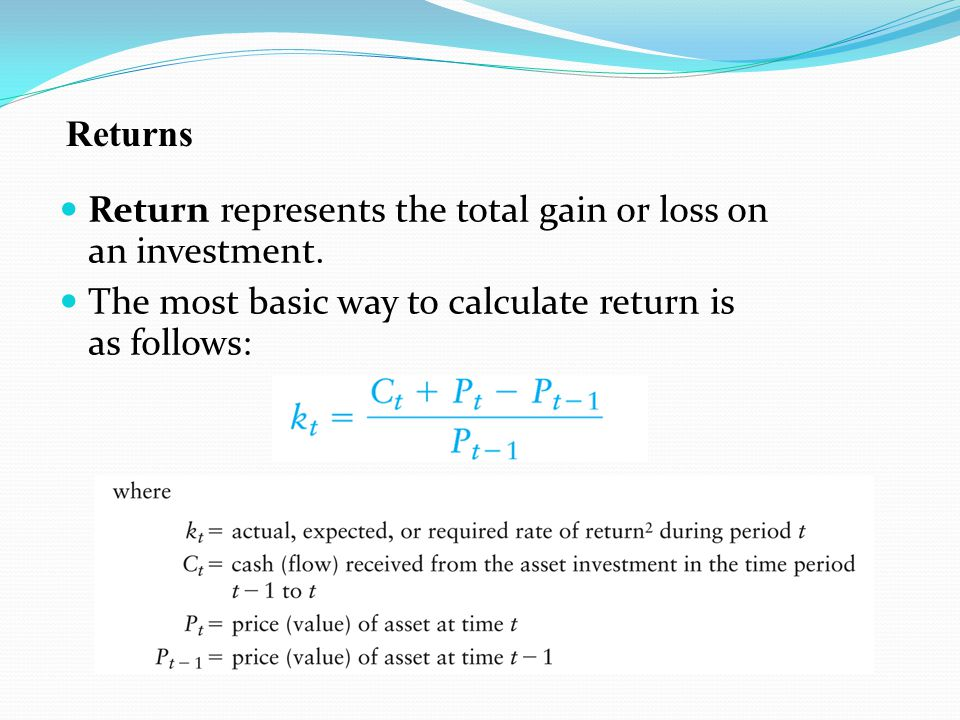 Returns Return represents the total gain or loss on an investment.