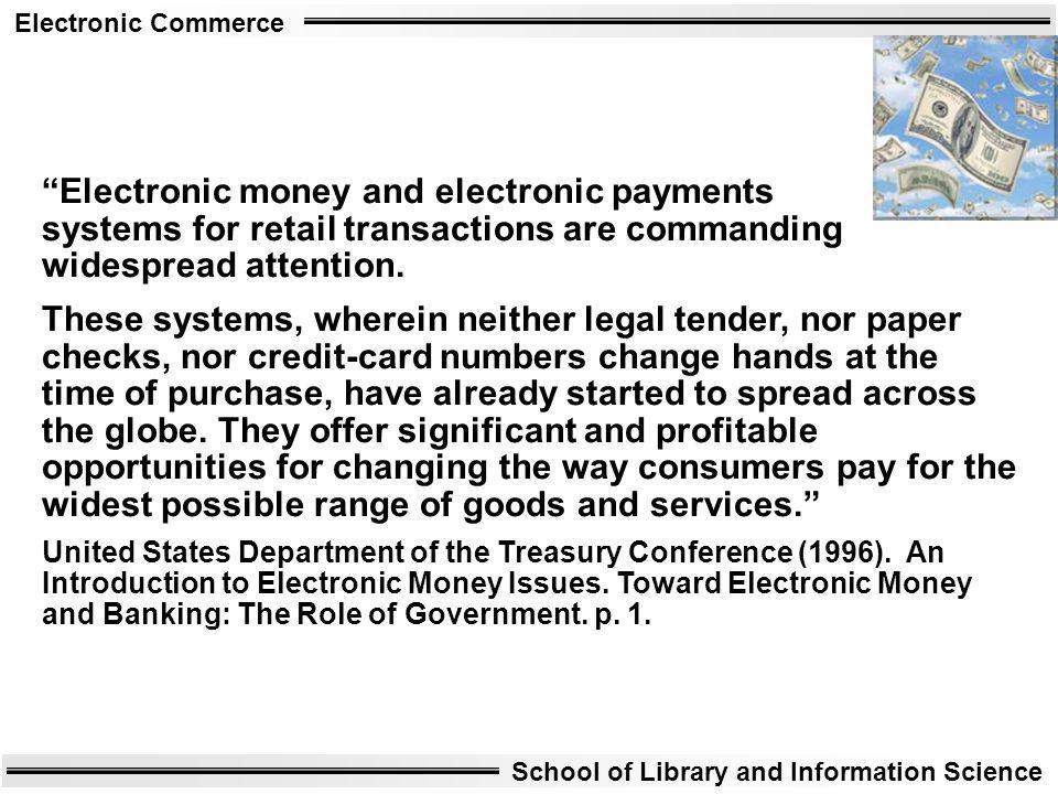 Electronic money and electronic payments systems for retail transactions are commanding widespread attention.