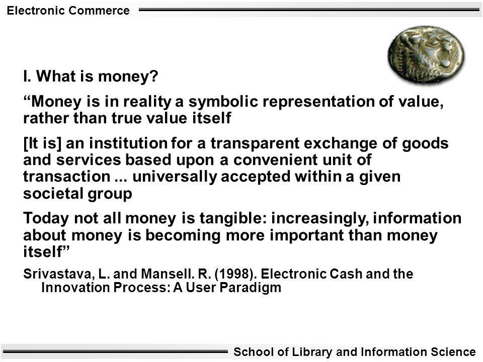 I. What is money Money is in reality a symbolic representation of value, rather than true value itself.