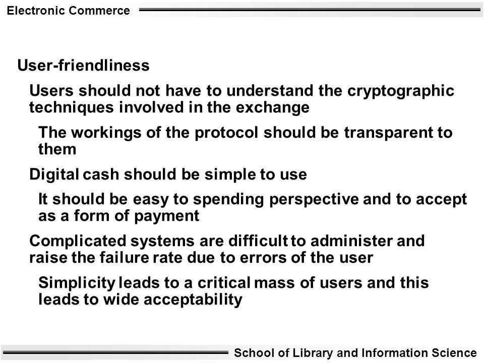 User-friendliness Users should not have to understand the cryptographic techniques involved in the exchange.