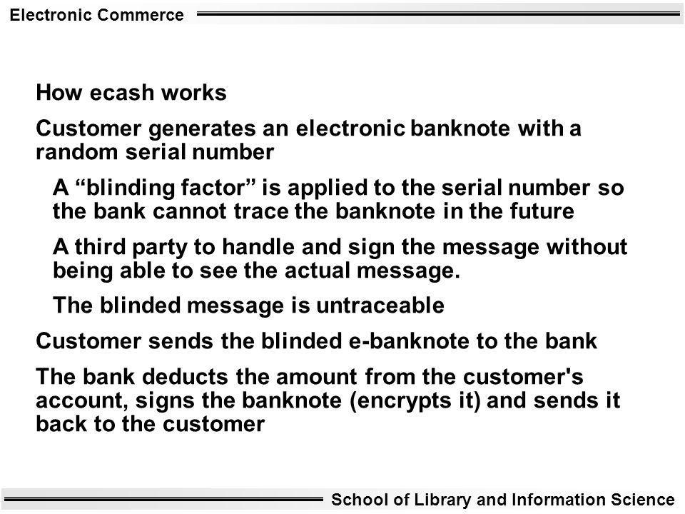 How ecash works Customer generates an electronic banknote with a random serial number.