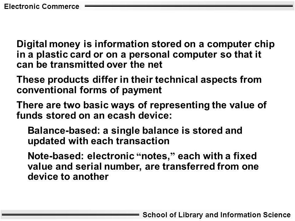 Digital money is information stored on a computer chip in a plastic card or on a personal computer so that it can be transmitted over the net