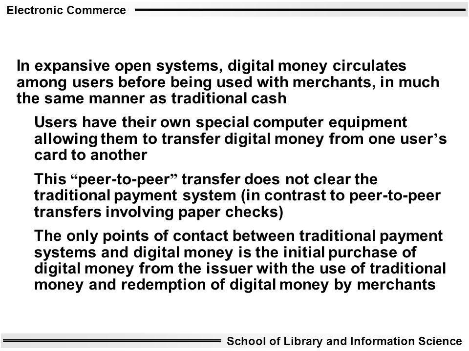 In expansive open systems, digital money circulates among users before being used with merchants, in much the same manner as traditional cash