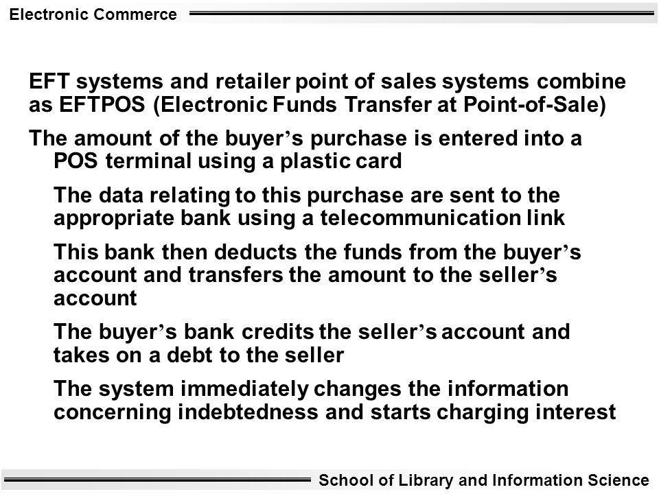EFT systems and retailer point of sales systems combine as EFTPOS (Electronic Funds Transfer at Point-of-Sale)