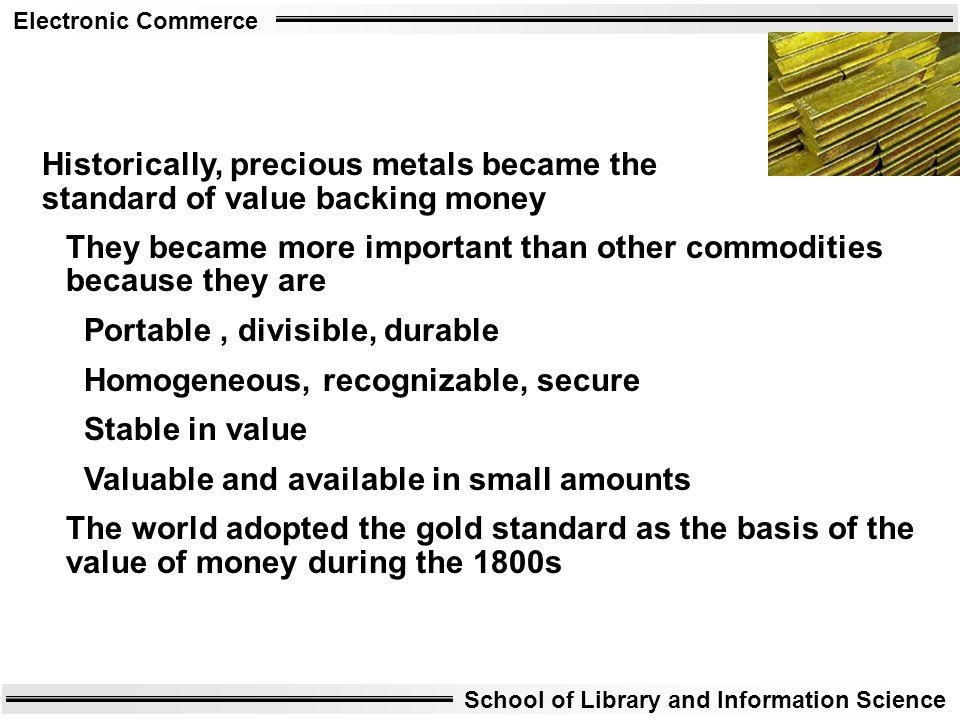 Historically, precious metals became the standard of value backing money