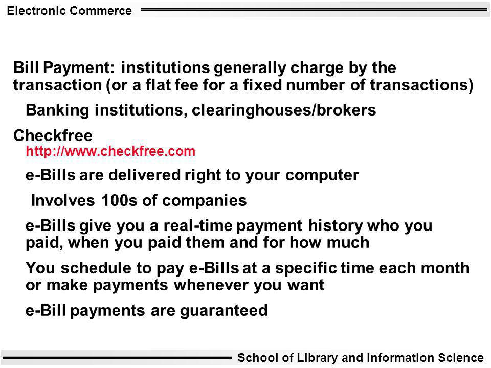 Bill Payment: institutions generally charge by the transaction (or a flat fee for a fixed number of transactions)