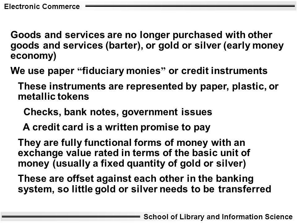 Goods and services are no longer purchased with other goods and services (barter), or gold or silver (early money economy)