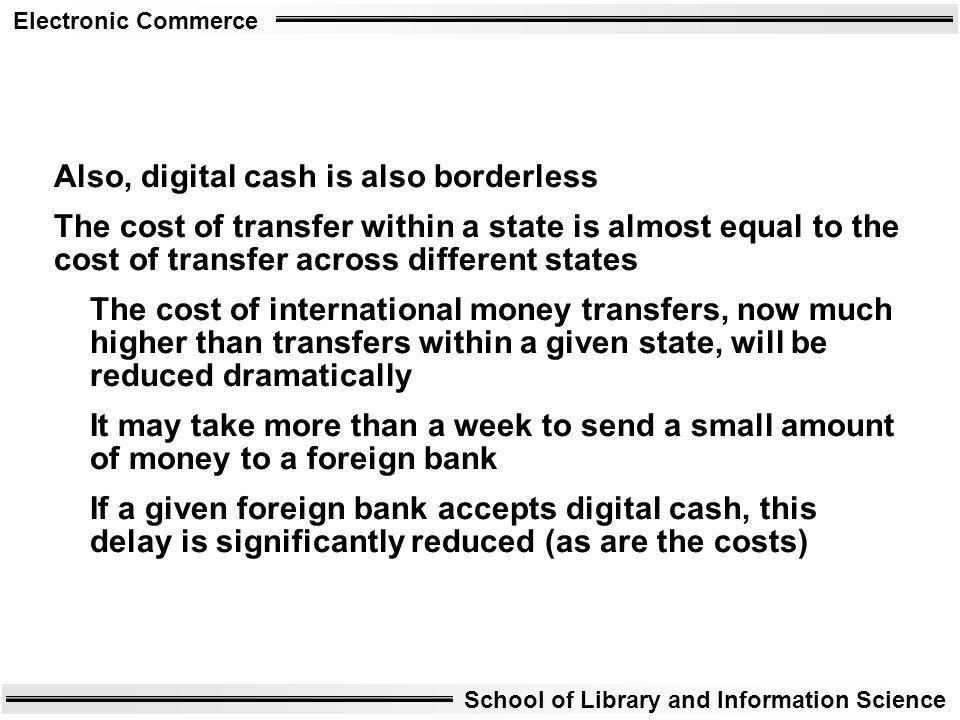 Also, digital cash is also borderless