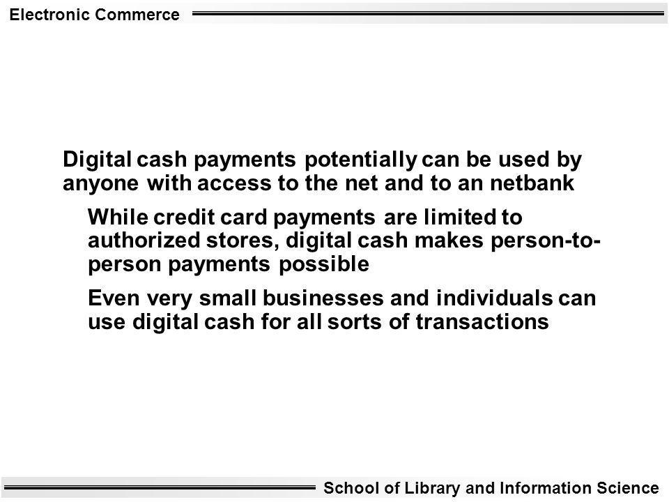 Digital cash payments potentially can be used by anyone with access to the net and to an netbank