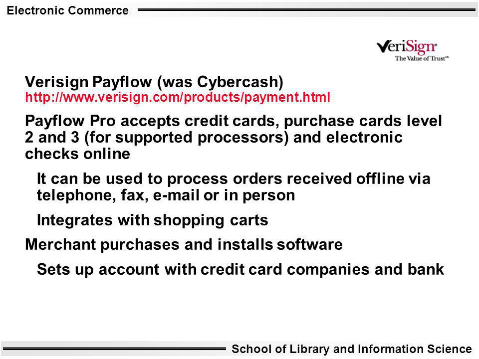 Verisign Payflow (was Cybercash) http://www. verisign