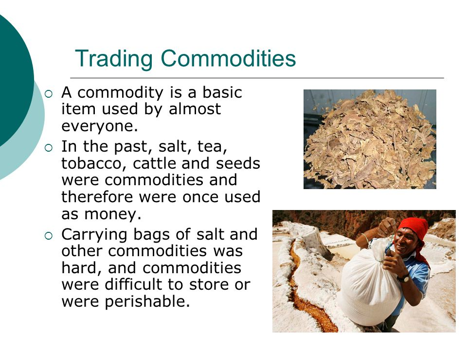 Trading Commodities A commodity is a basic item used by almost everyone.