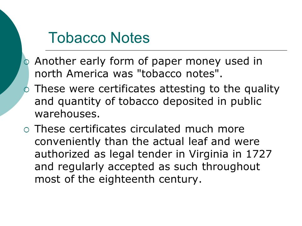 Tobacco Notes Another early form of paper money used in north America was tobacco notes .