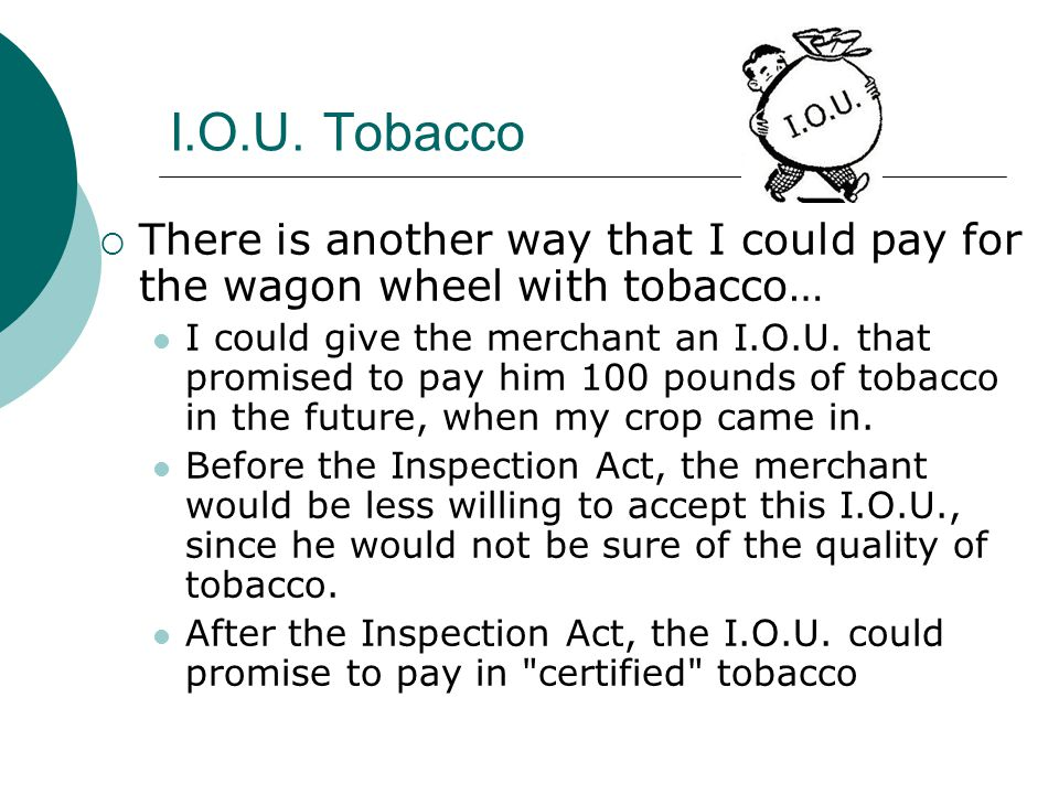 I.O.U. Tobacco There is another way that I could pay for the wagon wheel with tobacco…