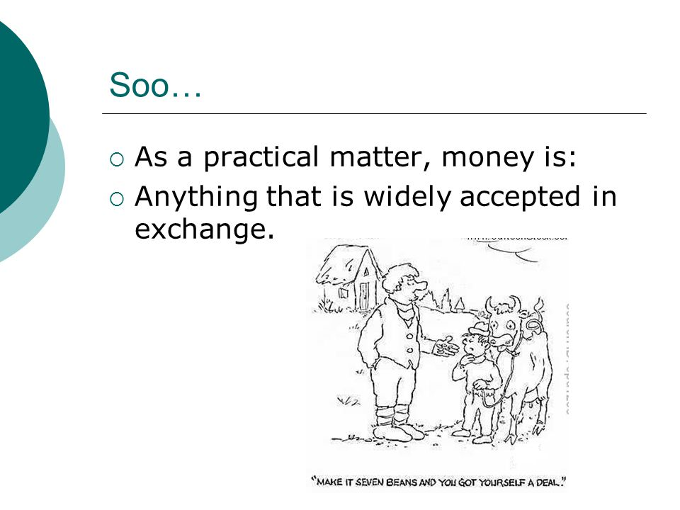 Soo… As a practical matter, money is: