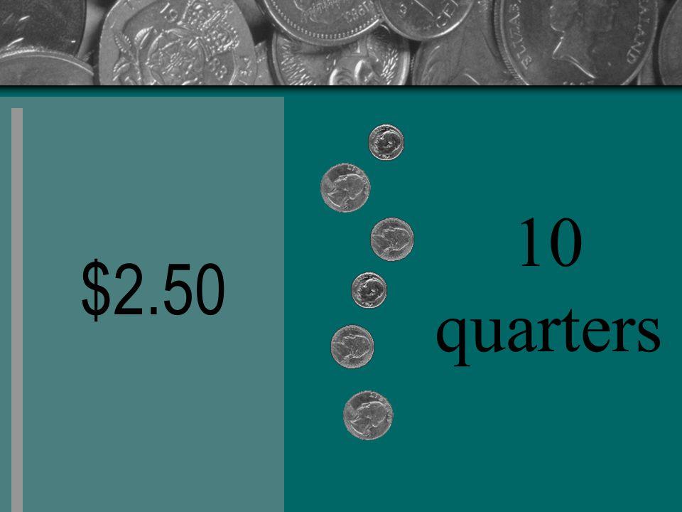 $2.50 10 quarters