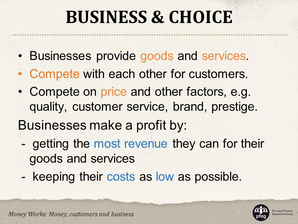 BUSINESS & CHOICE Businesses make a profit by: