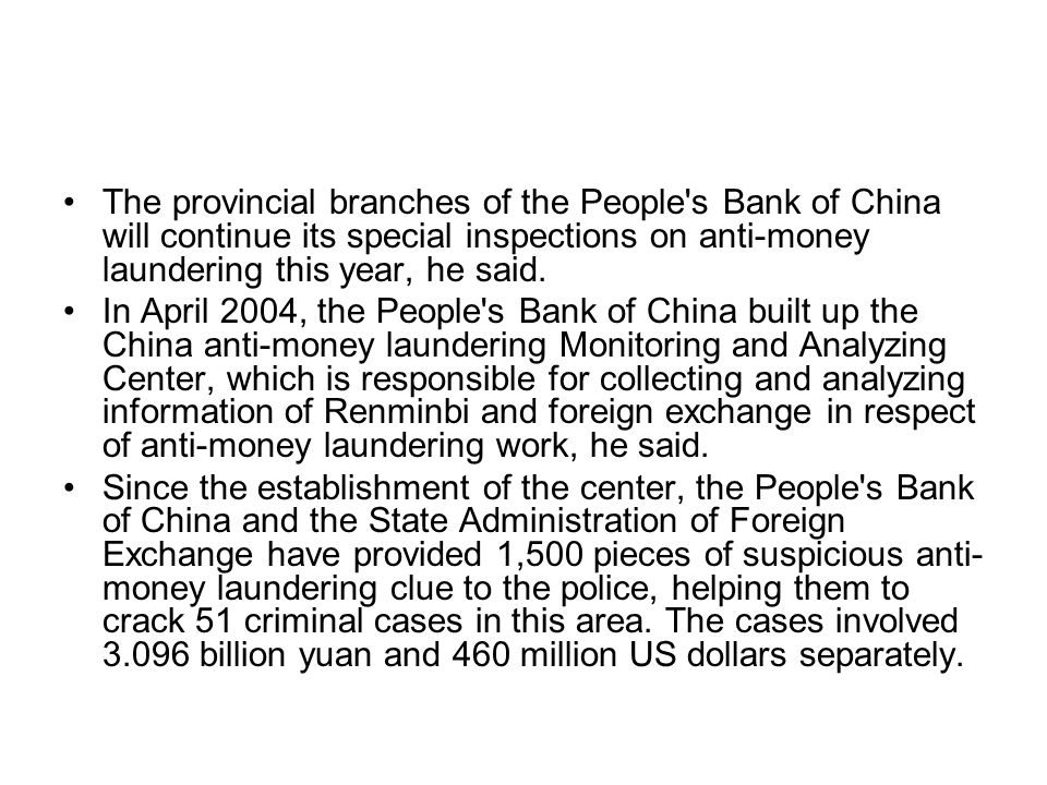 The provincial branches of the People s Bank of China will continue its special inspections on anti-money laundering this year, he said.