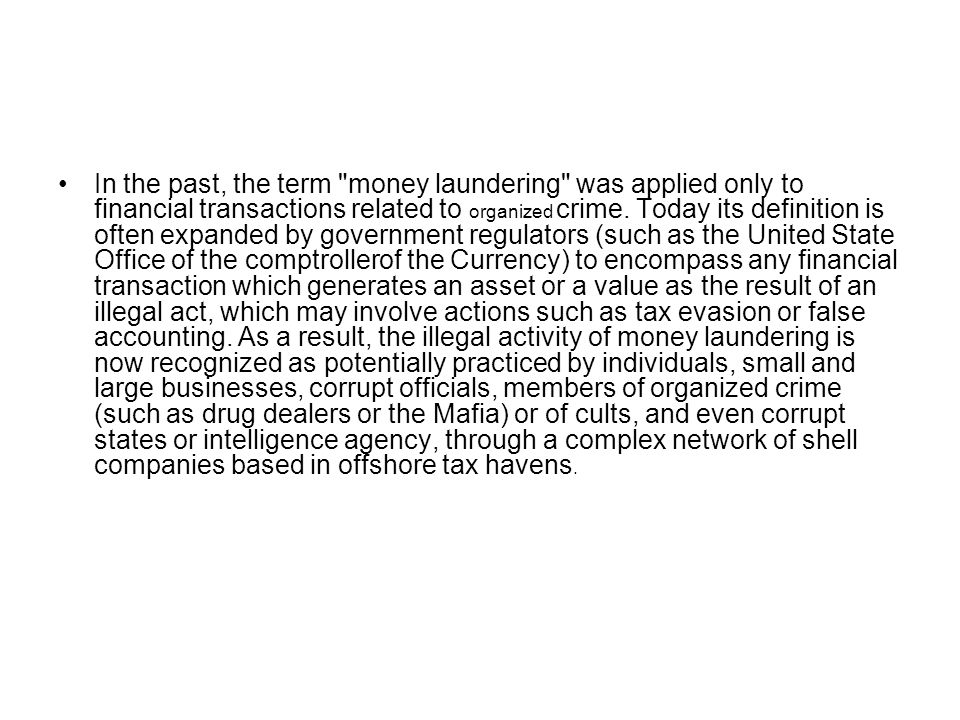 In the past, the term money laundering was applied only to financial transactions related to organized crime.