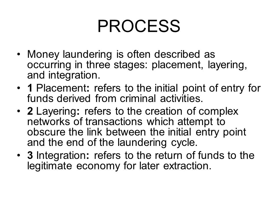 PROCESS Money laundering is often described as occurring in three stages: placement, layering, and integration.