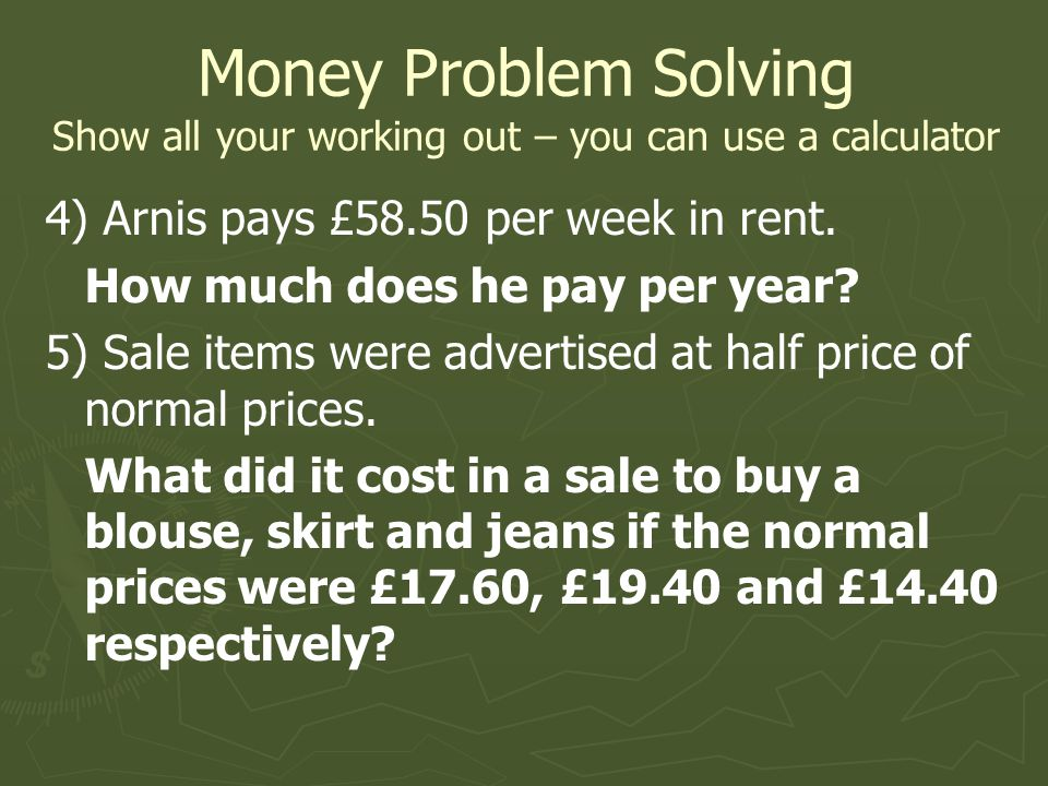 Money Problem Solving Show all your working out – you can use a calculator