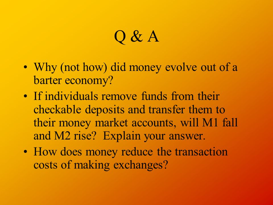Q & A Why (not how) did money evolve out of a barter economy