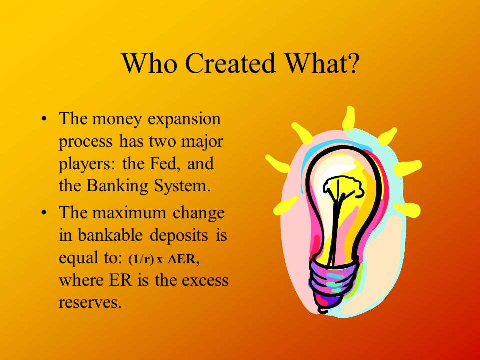 Who Created What The money expansion process has two major players: the Fed, and the Banking System.