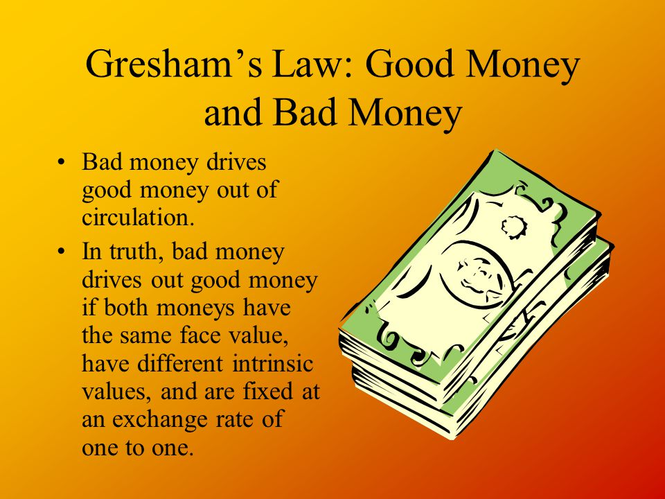 Gresham's Law: Good Money and Bad Money