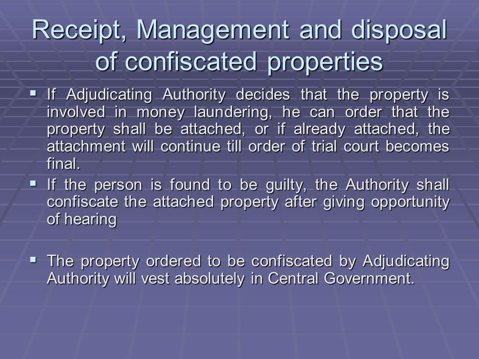 Receipt, Management and disposal of confiscated properties