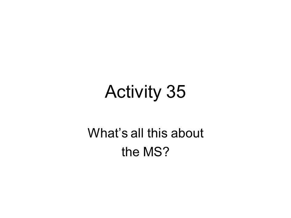 What's all this about the MS