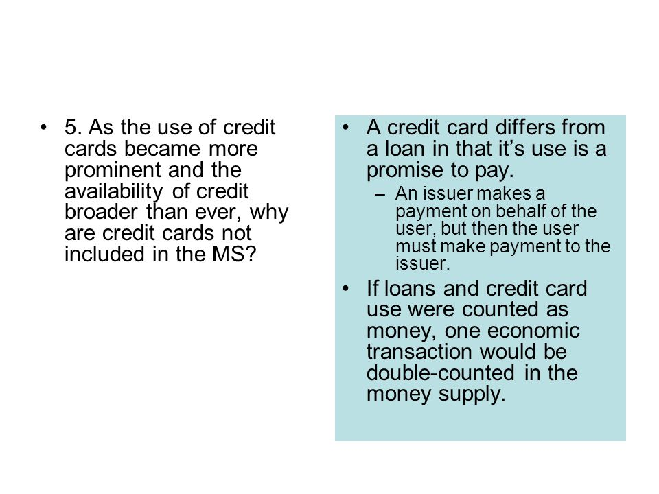 5. As the use of credit cards became more prominent and the availability of credit broader than ever, why are credit cards not included in the MS