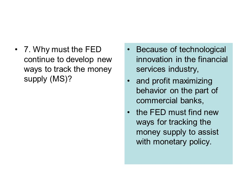 7. Why must the FED continue to develop new ways to track the money supply (MS)