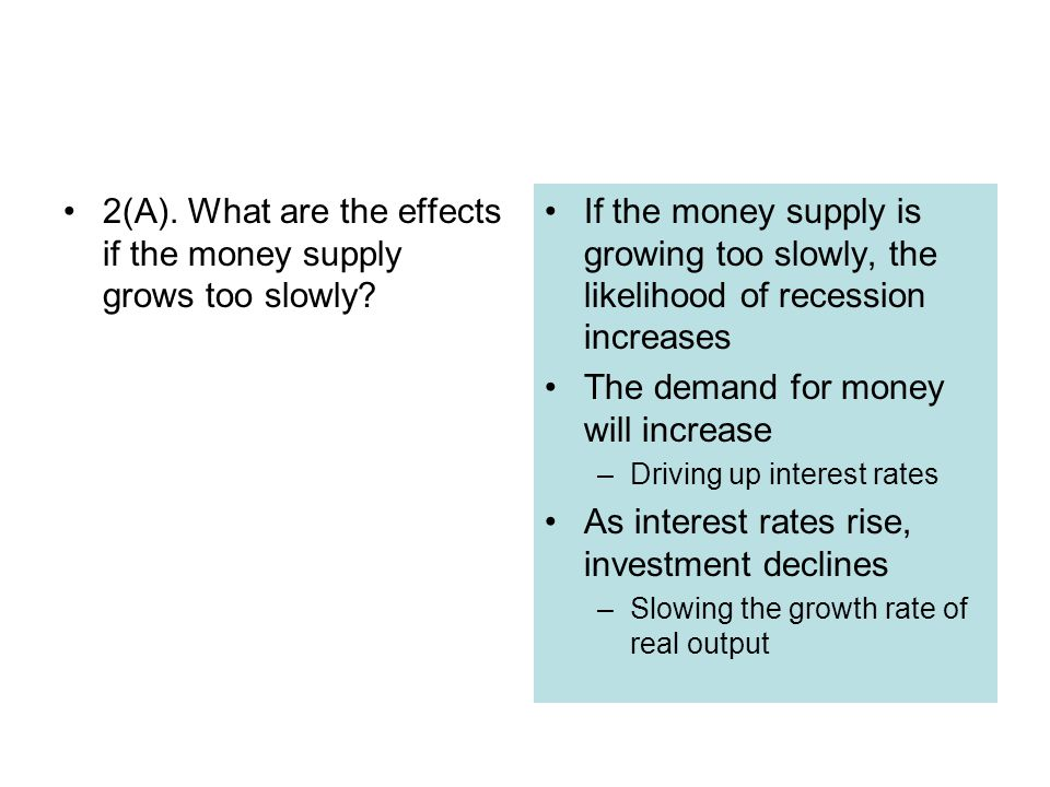 2(A). What are the effects if the money supply grows too slowly