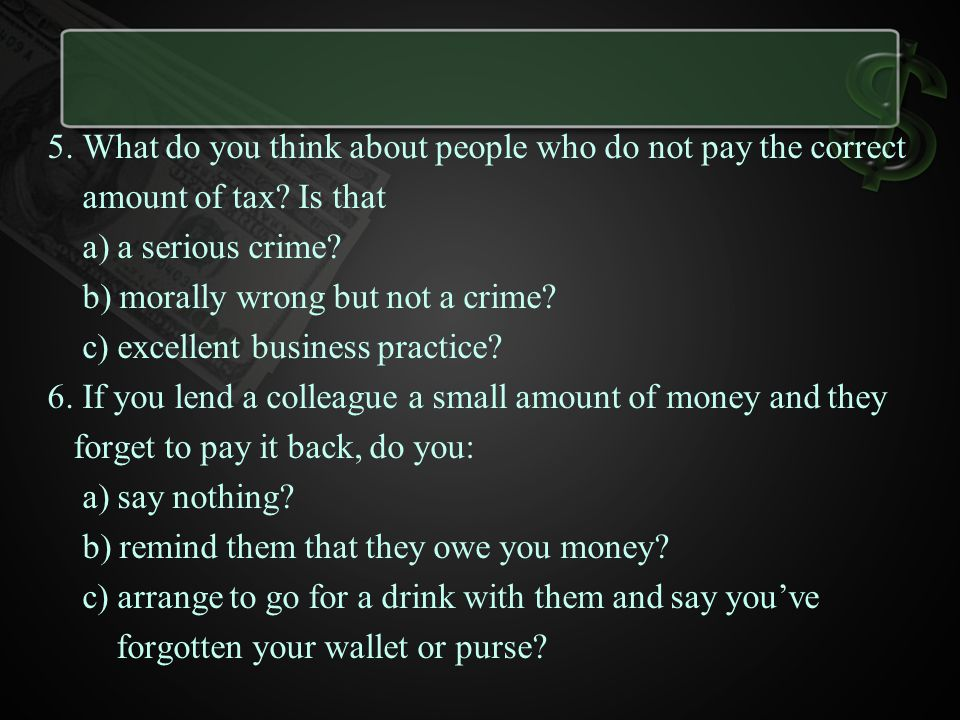 5. What do you think about people who do not pay the correct