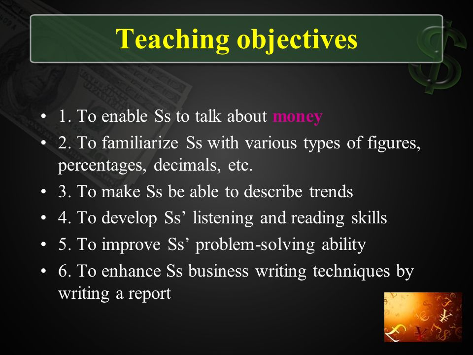 Teaching objectives 1. To enable Ss to talk about money