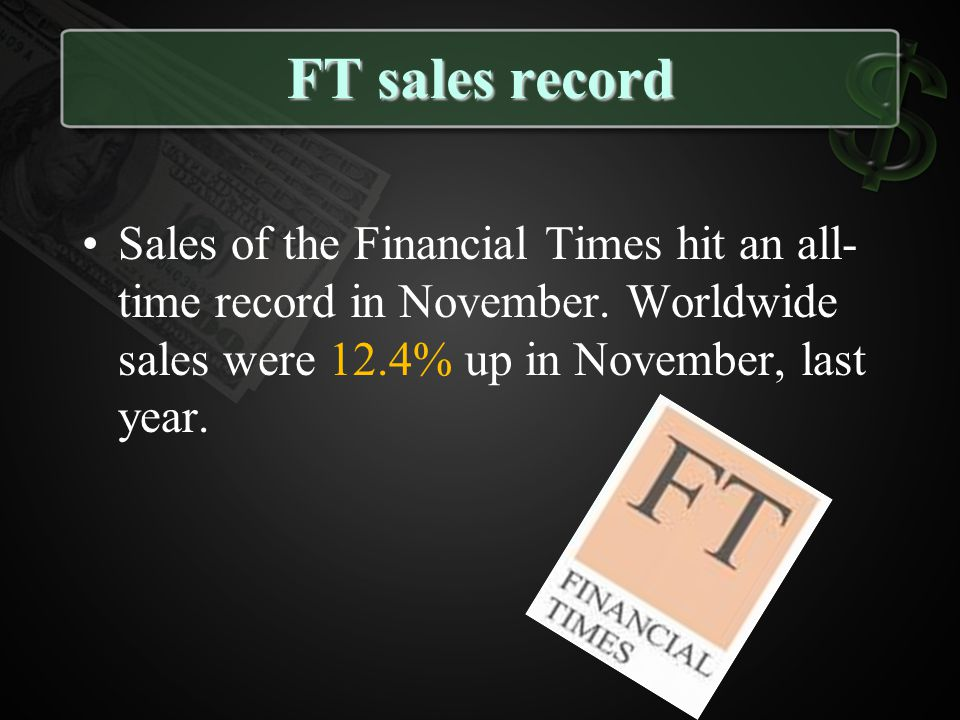 FT sales record Sales of the Financial Times hit an all-time record in November.