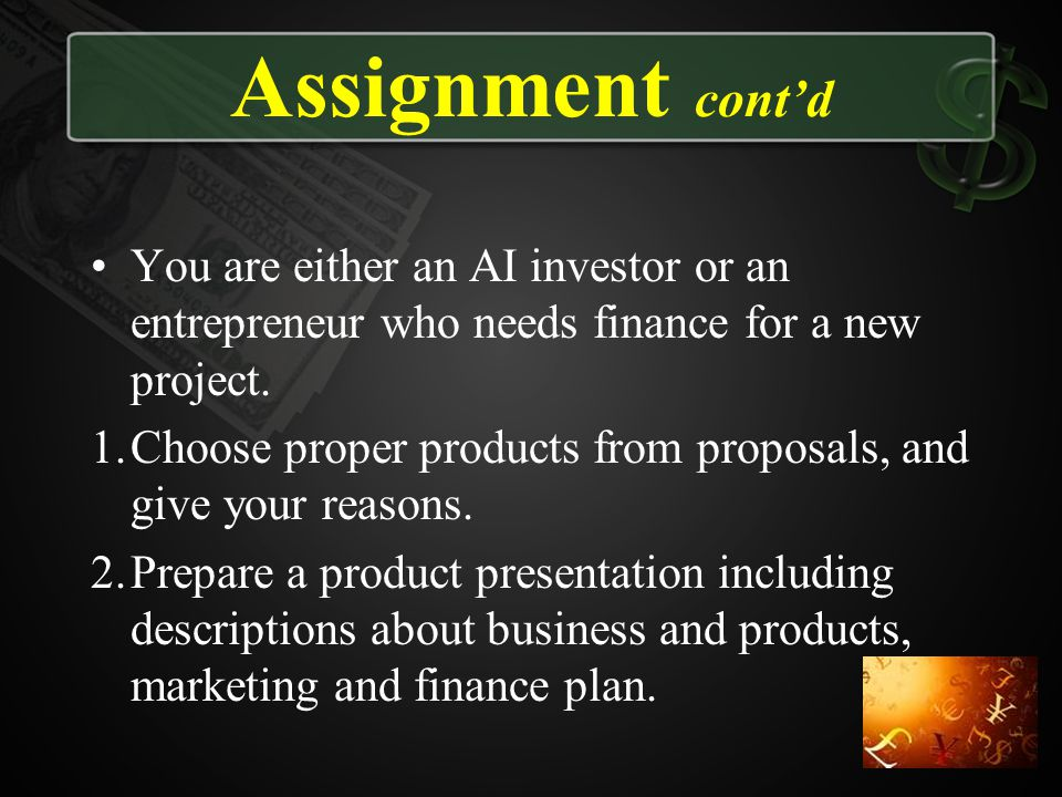 Assignment cont'd You are either an AI investor or an entrepreneur who needs finance for a new project.