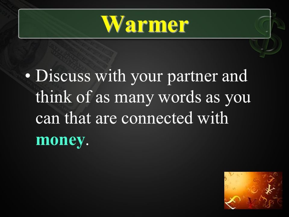 Warmer Discuss with your partner and think of as many words as you can that are connected with money.