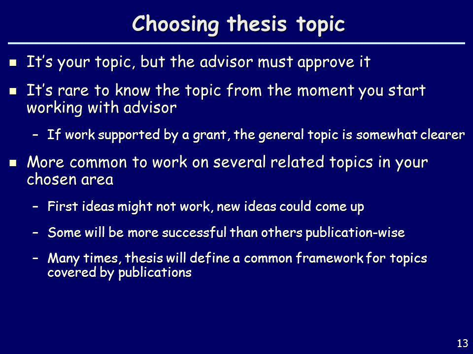 Choosing thesis topic It's your topic, but the advisor must approve it
