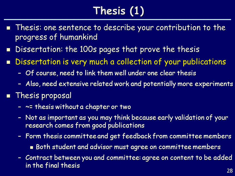 Thesis (1) Thesis: one sentence to describe your contribution to the progress of humankind. Dissertation: the 100s pages that prove the thesis.