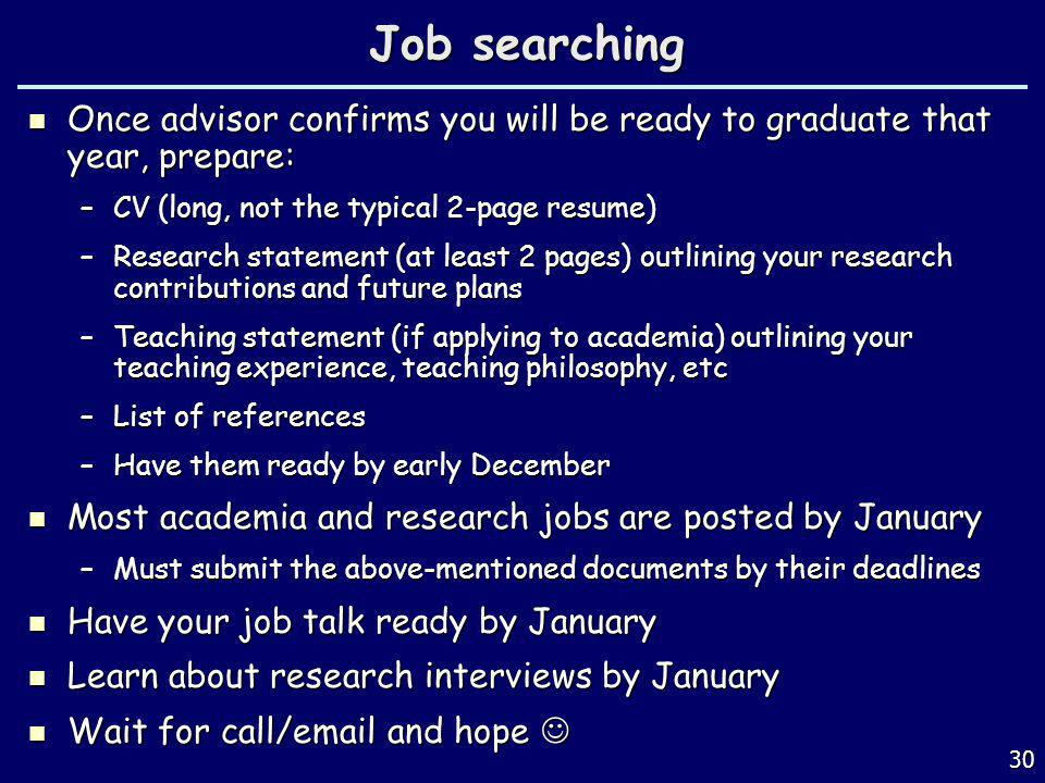 Job searching Once advisor confirms you will be ready to graduate that year, prepare: CV (long, not the typical 2-page resume)