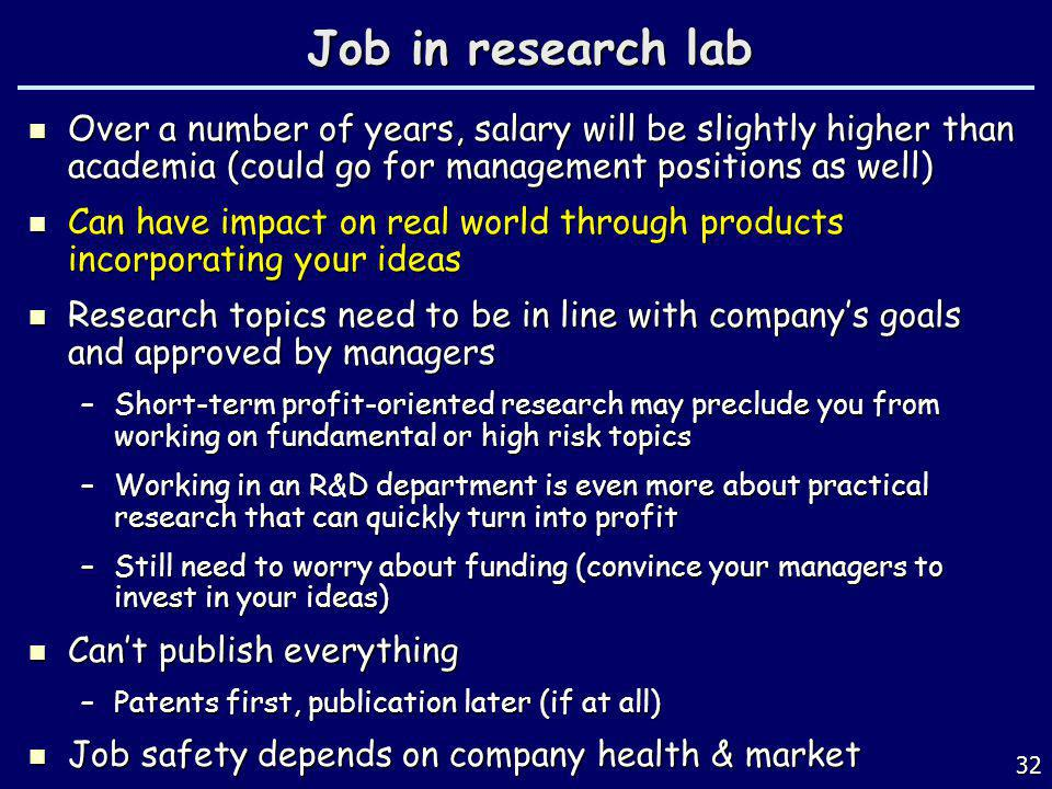 Job in research lab Over a number of years, salary will be slightly higher than academia (could go for management positions as well)