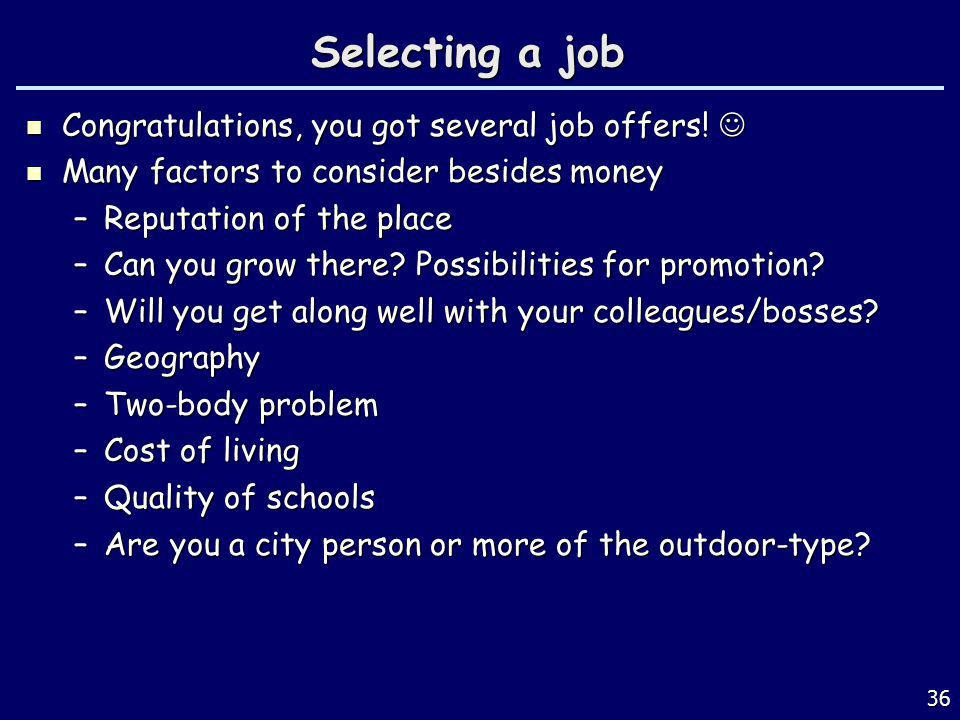 Selecting a job Congratulations, you got several job offers! 