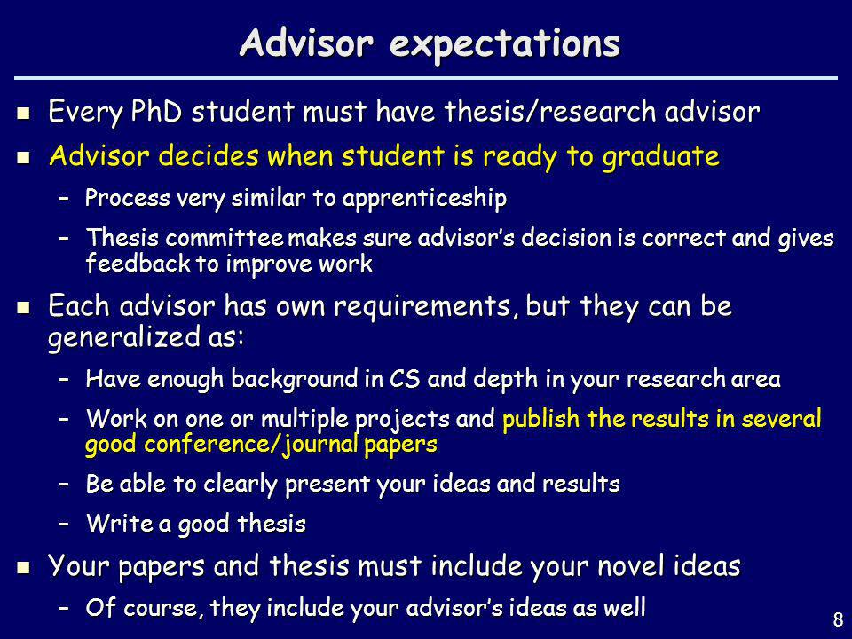 Advisor expectations Every PhD student must have thesis/research advisor. Advisor decides when student is ready to graduate.