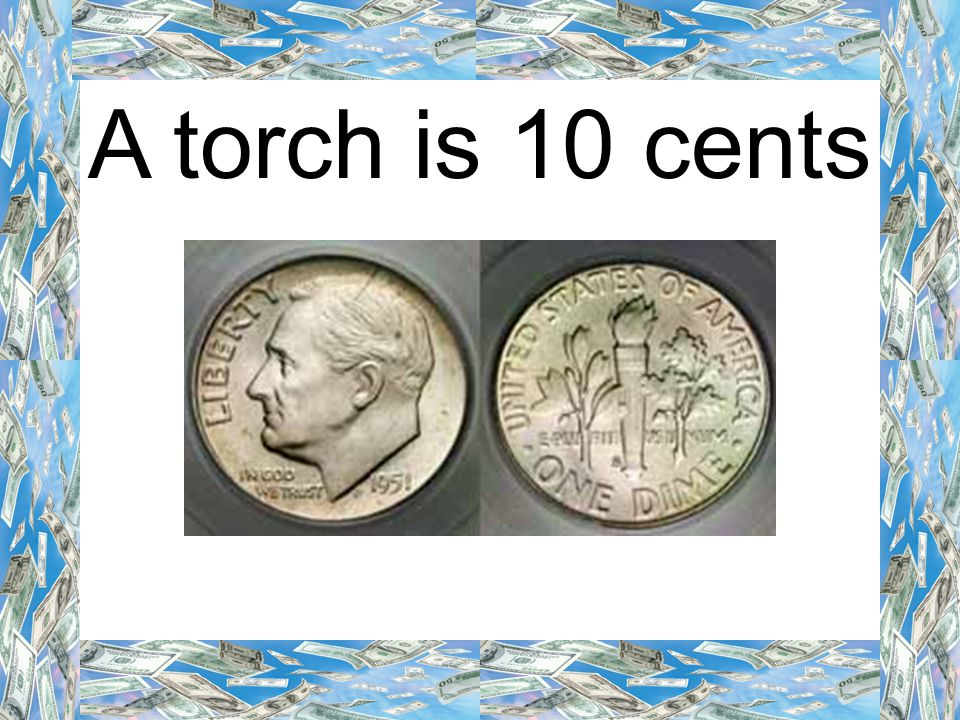 A torch is 10 cents